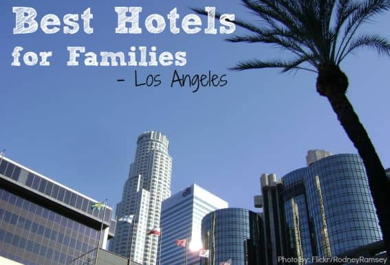 Best Family Friendly Hotels in Los Angeles