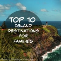 Top 10 Island Destinations for Families
